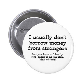 Money From Strangers Funny Button Humor