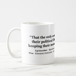 Money in the Hands of Government Lysander Spooner Coffee Mug