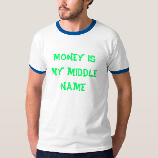 Money is my middle name T-Shirt