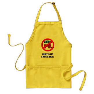 Money is not a moral value adult apron
