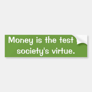 Money is the test of society s virtue bumper stickers