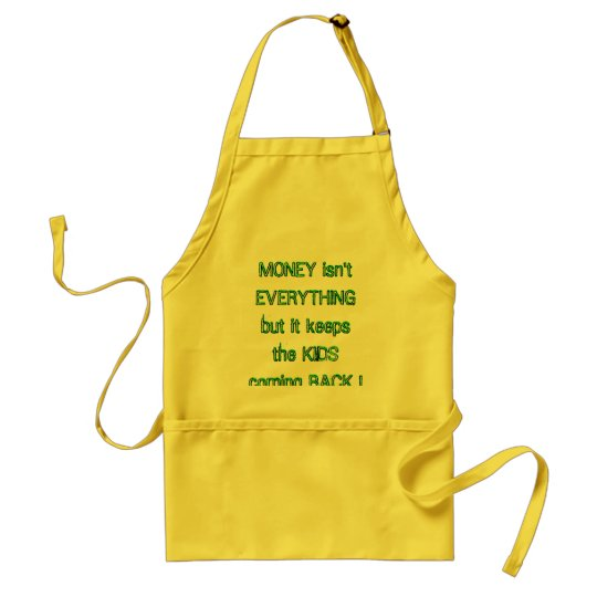 MONEY isn't EVERYTHING but it keeps the KIDS co... Adult Apron