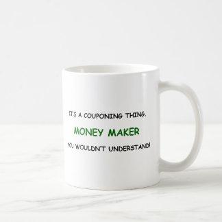 MONEY MAKER - YOU WOULDN T UNDERSTAND MUG