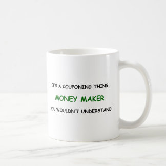MONEY MAKER - YOU WOULDN'T UNDERSTAND! COFFEE MUG