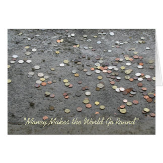 """""""Money Makes the World Go Round"""" Greeting Card"""