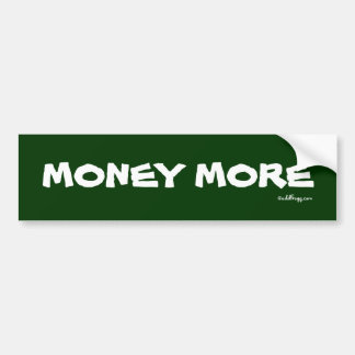 MONEY MORE Bumper Sticker Car Bumper Sticker