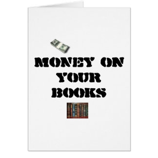 MONEY on your Books... Greeting Card