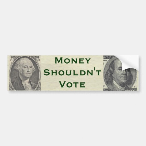 Money Shouldn't Vote Bumper Sticker