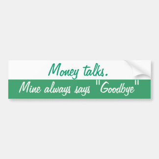 Money talks bumper sticker