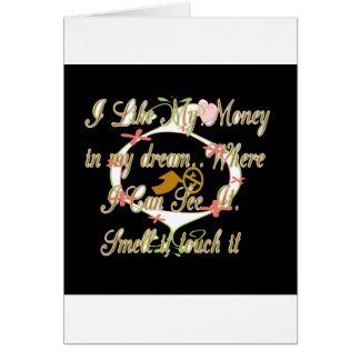 Money talks in my dreams and I love it.png Greeting Card
