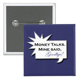 Money Talks. Mine Said Goodbye! Button