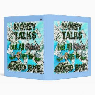 Money Talks, Mine Says Good Bye 3 Ring Binder