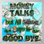Money Talks, Mine Says Good Bye Print