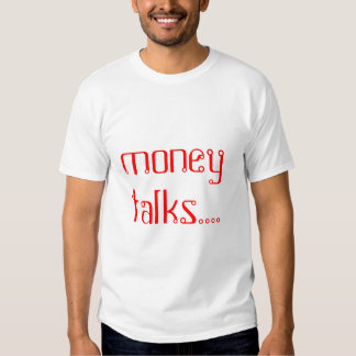 money talks... t-shirt