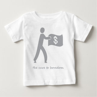 Money.....the cure to boredom baby T-Shirt