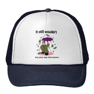 Money won't buy your way into heaven trucker hat