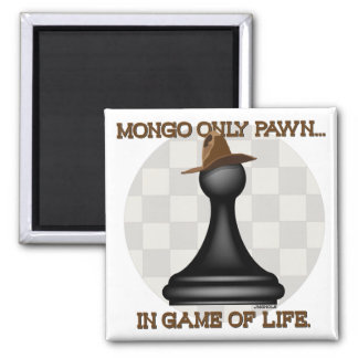 Mongo only pawn in game of life. fridge magnets