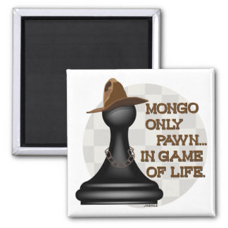 Mongo only pawn in game of life. 2 inch square magnet
