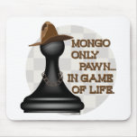Mongo only pawn in game of life. mouse pad