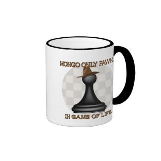 Mongo only pawn in game of life mug