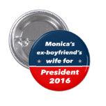 """""""MONICA'S EX-BOYFRIEND'S WIFE FOR PRESIDENT 2016"""" 1 INCH ROUND BUTTON"""