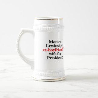 Monica's ex-boyfriend's wife for president - Anti  Beer Stein