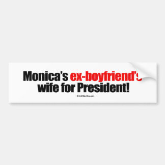 Monica's ex-boyfriend's wife for president -- Anti Bumper Sticker