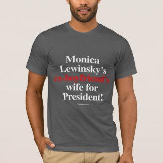 Monica's ex-boyfriend's wife for president - Anti  T-Shirt