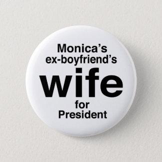 """Monica's ex-boyfriend's wife for President"" Button"