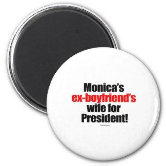 Monica's ex-boyfriend's wife for president magnet