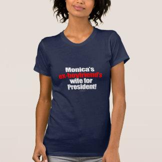 Monica's ex-boyfriend's wife for president T-Shirt