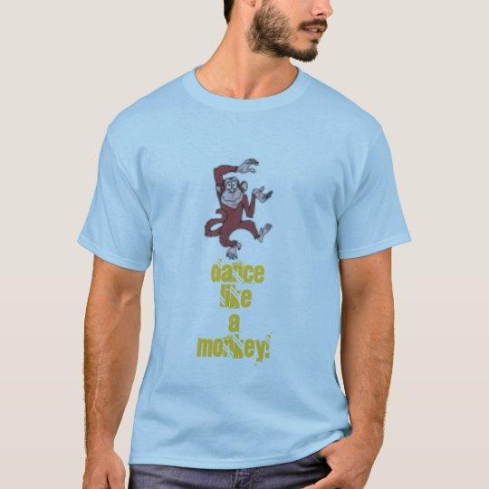 Monkey, Dance LikeA Monkey! T-Shirt