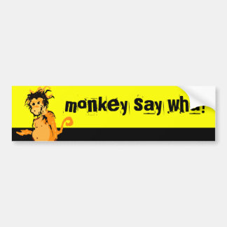 monkey say wha? bumper sticker