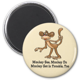 Monkey See, Monkey Do, Monkey Get in Trouble, Too. Magnet