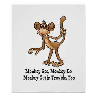 Monkey See, Monkey Do, Monkey Get in Trouble, Too. Print