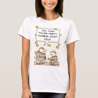 monks pretty humble think T-Shirt