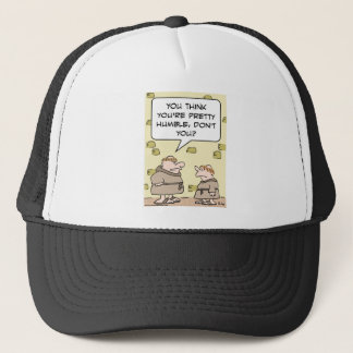 monks pretty humble think trucker hat