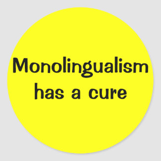 Monolingualism has a cure classic round sticker