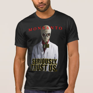Monsanto - Seriously, Trust Us dark shirt