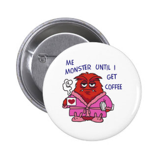 Monster Until Get Coffee 2 Inch Round Button