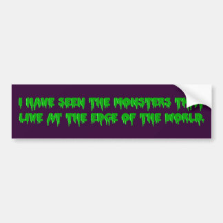 Monsters live at the edge of the world bumper sticker