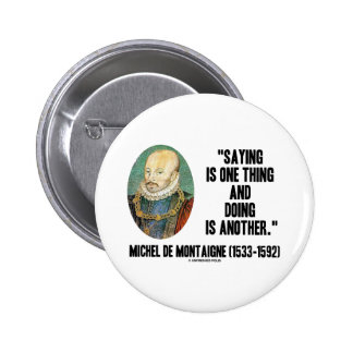 Montaigne Saying Is One Thing And Doing Is Another Pins