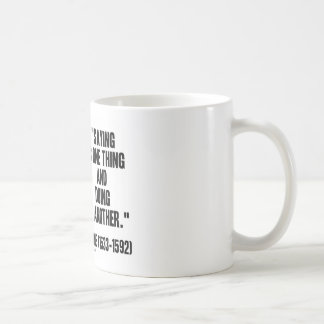 Montaigne Saying Is One Thing And Doing Is Another Coffee Mug
