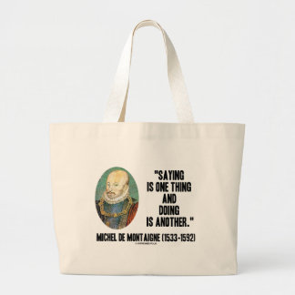 Montaigne Saying Is One Thing And Doing Is Another Large Tote Bag