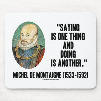 Montaigne Saying Is One Thing And Doing Is Another Mouse Pad