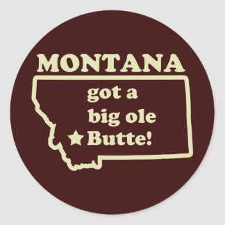 Montana Got A Big Ole (Old) Butte Classic Round Sticker