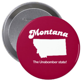 Montana - The unabomber state T-shirt Pinback Button