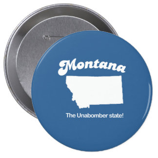 Montana - The unabomber state T-shirt 4 Inch Round Button