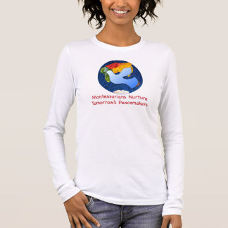 Montessorians Nuture Tomorrow's Peacemakers Long Sleeve T-Shirt