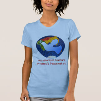 Montessorians Nuture Tomorrow's Peacemakers T-Shirt